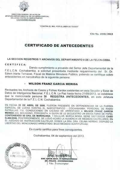 """Certificado emitido por el Departamento II de Inteligencia de la Fuerza Especial de Lucha Contra el Narcotráfico (Felcn) el 4 de septiembre de este año 2013, dentro el juicio penal instaurado contra Wilson García Mérida por la Policía Nacional y la Dirección de Migración, certificando que el periodista es un """"narcotraficante prontuariado"""", omitiendo el hecho de que García Mérida fue sobreseído al demostrarse que las pruebas para incriminarlo en abril del 2006 fueron burdamente montadas."""